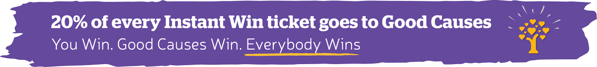 20% of every Instant Win ticket goes to Good Causes