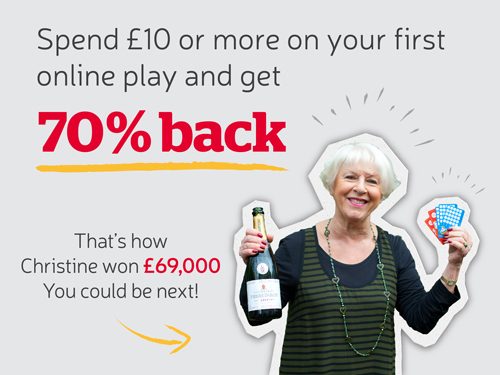 Spend £10 or more on you first online play and get 70% back