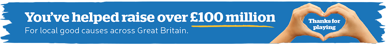 You've helped raise over £100 million - For local good causes across Great Britain. Thanks for playing!